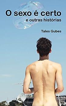 O sexo é certo e outras histórias por [Tales Gubes]