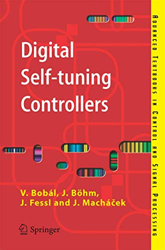 Digital Self-tuning Controllers: Algorithms, Implementation and Applications (Advanced Textbooks in Control and Signal Processing)