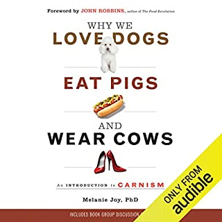 Why We Love Dogs, Eat Pigs, and Wear Cows     An Introduction to Carnism              Written by:                                                                                                                                 Melanie Joy PhD                               Narrated by:                                                                                                                                 Karen White                      Length: 6 hrs and 9 mins     6 ratings     Overall 5.0