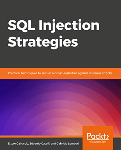 SQL Injection Strategies: Practical techniques to secure old vulnerabilities against modern attacks (English Edition)