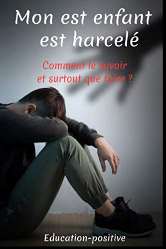 Mon enfant est harcelé: livre harcelement moral-communication positive avec un enfant-crise de...