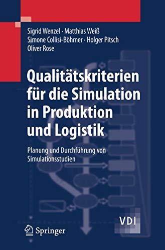 Qualitätskriterien für die Simulation in Produktion und Logistik: Planung und Durchführung von Simulationsstudien (VDI-Buch)