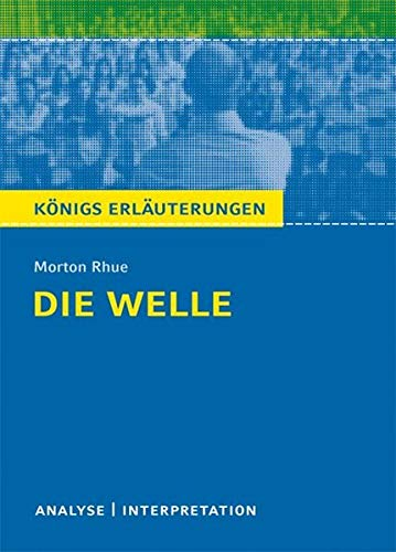 Die Welle - The Wave von Morton Rhue.: Textanalyse und Interpretation mit ausführlicher Inhaltsangabe und Abituraufgaben mit Lösungen (Königs Erläuterungen und Materialien, Band 387)