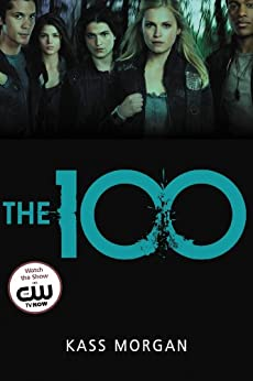 The 100 by [Kass Morgan]