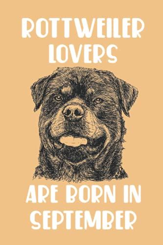 Rottweiler Lovers Are Born In September Edt 12: Birthday Gift for Rottweiler Lover, Rottweiler Lovers Gifts, Cute Rottweiler Notebook - 120 Pages