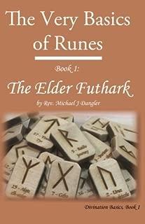 The Very Basics of Runes: Book 1: The Elder Futhark (Divination Basics) (Volume 1)