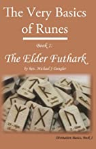 The Very Basics of Runes: Book 1: The Elder Futhark (Divination Basics) (Volume 1)