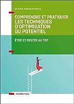 Comprendre et pratiquer les Techniques d'Optimisation du Potentiel - Etre et rester au TOP d'Edith Perreaut-Pierre