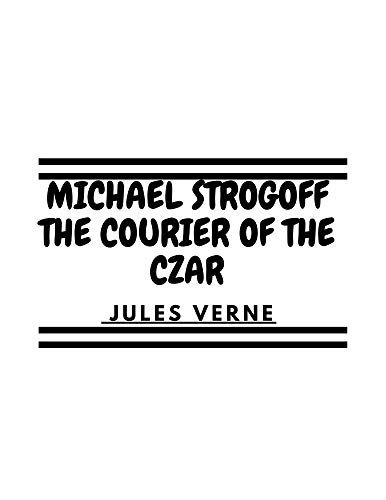 Michael Strogoff The Courier of the Czar (English Edition)