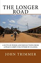 The Longer Road: A Suite of Poems and Reflections from a Peace Corps Volunteer in Uganda