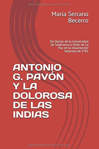 ANTONIO G. PAVÓN Y LA DOLOROSA DE LAS INDIAS: De Doctor de la Universidad de Salamanca a Deán de La Paz en la insurrección katarista de 1781