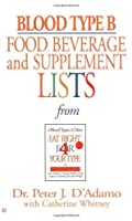 Blood Type B Food, Beverage and Supplement Lists by Dr. Peter J. D'Adamo(2001-12-31)