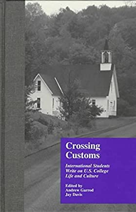 [(Crossing Customs : International Students Write on U.S. College Life and Culture)] [By (author) Jay Davis ] published on (November, 1999)