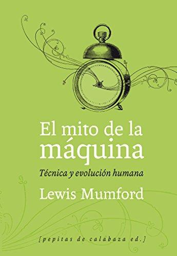 El mito de la máquina (Volumen 1): Técnica y evolución humana