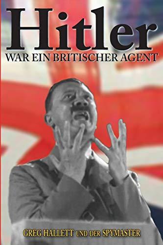 Hitler war ein Britischer Agent (True Crime Solving History Series, Band 2)