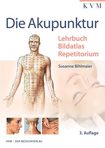 Die Akupunktur: Lehrbuch | Bildatlas | Repetitorium