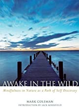 Awake in the Wild: A Buddhist Walk Through Nature - Meditations, Reflections and Practices by Mark Coleman (31-Dec-2006) Paperback