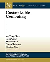 Customizable Computing (Synthesis Lectures on Computer Architecture)