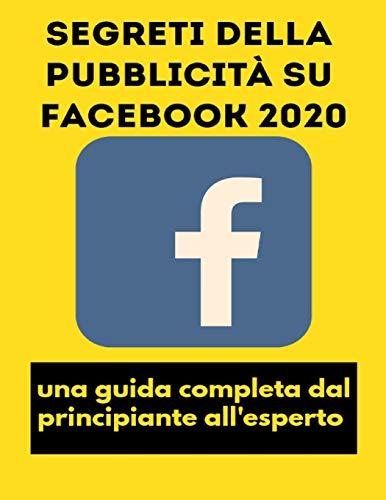 Segreti della pubblicità su Facebook 2020: una guida completa dal principiante all'esperto
