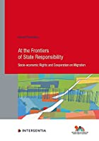 At the Frontiers of State Responsibility, 95: Socio-Economic Rights and Cooperation on Migration (Human Rights Research)