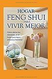 HOGAR FENG SHUI PARA VIVIR MEJOR: cómo ubicar los elementos en el hogar para lograr armonía y bienestar