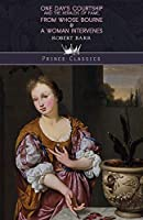 One Day's Courtship, and The Heralds of Fame, From Whose Bourne & A Woman Intervenes (Prince Classics)