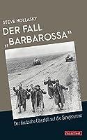 """Der Fall """"Barbarossa"""": Der deutsche Ueberfall auf die Sowjetunion"""
