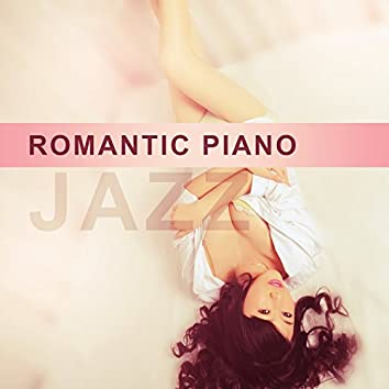 Romantic Piano Jazz – Cool Smooth Jazz, Romance and Lust, Dinner Jazz for a Couple, Evening Sexy Time