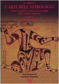 L'arte dell'astrologia. Il più completo trattato di astrologia della cultura islamica