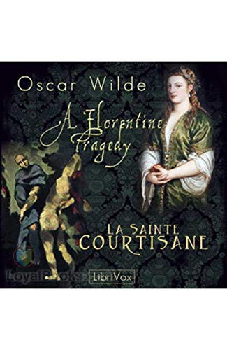 A Florentine Tragedy and La Sainte Courtisane (Annotated) (English Edition)