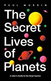 The Secret Lives of Planets: A User's Guide to the Solar System – BBC Sky At Night's Best Astronomy and Space Books of 2019