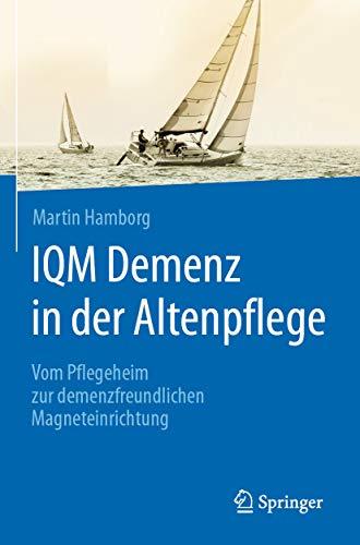 IQM Demenz in der Altenpflege: Vom Pflegeheim zur demenzfreundlichen Magneteinrichtung (German Edition)