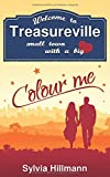 Welcome to Treasureville: Colour me (Small town with a big heart, Band 1) - Sylvia Hillmann
