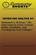 """Review and Analysis of: Mohamed A. El-Erian """" The Only Game in Town: Central Banks, Instability, and Avoiding the Next Collapse"""