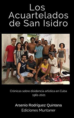Los Acuartelados en San isidro: Crónicas sobre la disidencia artística en Cuba 1961-2021