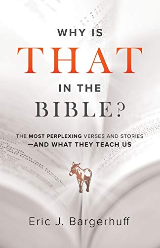 Compare Textbook Prices for Why Is That in the Bible?: The Most Perplexing Verses and Stories—and What They Teach Us 8/0 Edition ISBN 9780764233999 by Eric J. Bargerhuff