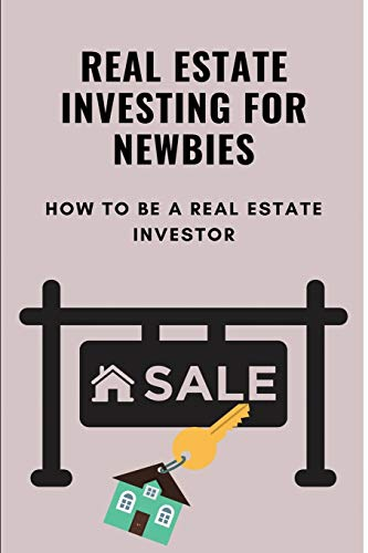 Real Estate Investing Books! - Real Estate Investing For Newbies: How To Be A Real Estate Investor: Real Estate Investment Fundamentals
