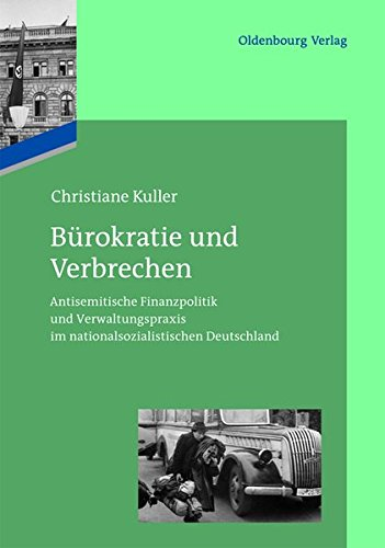 Das Reichsfinanzministerium im Nationalsozialismus: Bürokratie und Verbrechen: Antisemitische Finanzpolitik und Verwaltungspraxis im nationalsozialistischen Deutschland