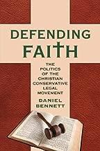 Defending Faith: The Politics of the Christian Conservative Legal Movement