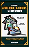THE 2021 APPLE IPAD 10.2 INCHES USER GUIDE: A Comprehensive Guide On How To Effectively Maximize The Latest 2021 Apple iPad To Its Fullest (English Edition)
