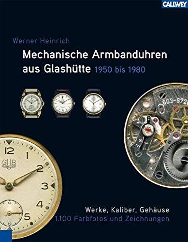 Mechanische Armbanduhren aus Glashütte: 1950 – 1980: Werke, Kaliber, Gehäuse
