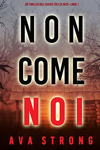 Non come noi (Un thriller dell'Agente FBI Ilse Beck—Libro 1)
