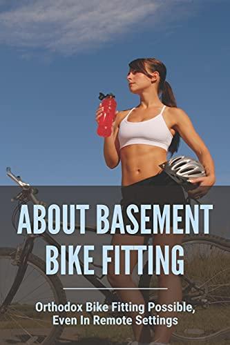 About Basement Bike Fitting: Orthodox Bike Fitting Possible, Even In Remote Settings: Proper Bike Fit