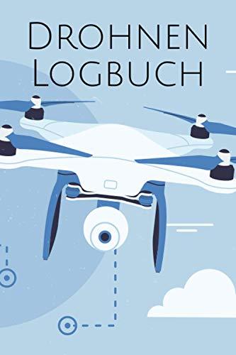 Drohnen Logbuch: Drohnen & Quadrokopter Logbuch für den Flug-Nachweis mit Pre-Flight Checkliste und Platz für 800+ Flüge