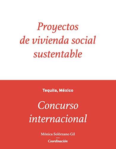 Proyectos de vivienda social sustentable: Concurso internacional. Tequila, México