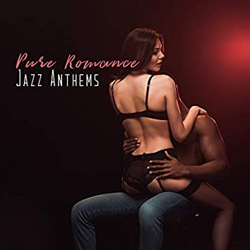 Pure Romance Jazz Anthems: 2019 Smooth Jazz Music Perfect for Romantic Date, Sensual Background Songs, Lovers Night Full of Love, Passion & Sex
