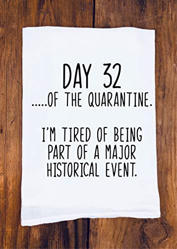Funny Tea Towel | Day of the Quarantine | Day 32 | Hilarious Shutdown Gift | Shelter In Place 2020 | Best Friend Birthday