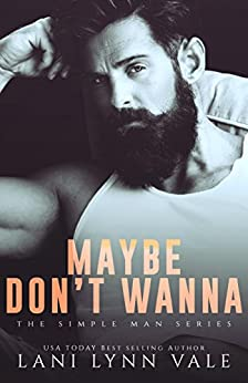 Maybe Don't Wanna (The Simple Man Series Book 2) by [Lani Lynn Vale]