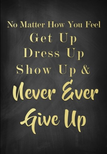 No Matter How You Feel Inspirational Quote Notebook (A5): A Classic Ruled/Lined Notebook/Journal with Motivational Quotes on Each Page (Charcoal/Gold) ... Aunt and Other Women and Teen Girls))