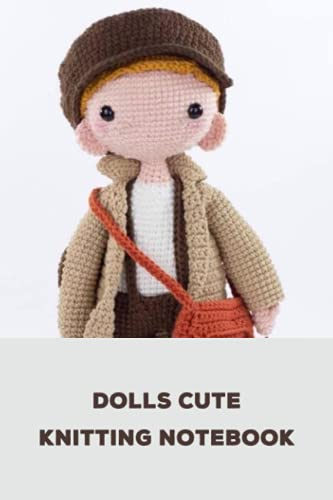 Dolls Cute Knitting Notebook: Notebook|Journal| Diary/ Lined - Size 6x9 Inches 100 Pages